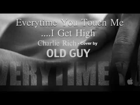 Everytime You Touch Me...I Get High, Charlie Rich...