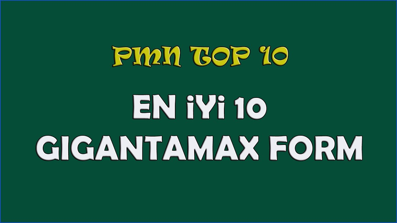 En İyi 10 Gigantamax Form (Top 10 Gigantamax)