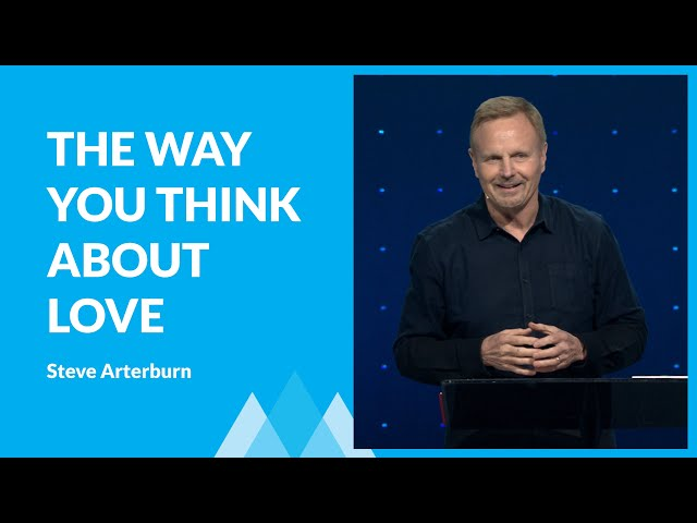 Change The Way You Think About Love with Steve Arterburn