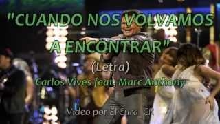 Cuando Nos Volvamos A Encontrar -- Carlos Vives feat. Marc Anthony -- Video Con Letra HD