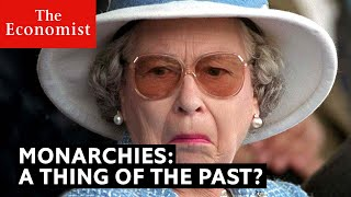 Are monarchies a thing of the past? | The Economist
