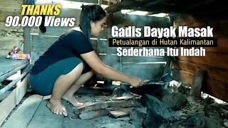 🔴Kehidupan Gadis Dayak Saat Di Hutan Dan Masak-Masak Di Pondok Hutan Kalimantan