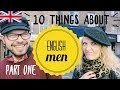10 things I learned about English men | (PART 1)