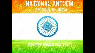 Jana Gana Mana National Anthem The Soul Of INDIA Pradeep Kumar Prajapati INDIA