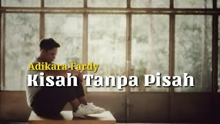 Adikara Fardy - Kisah Tanpa Pisah (Lirik)