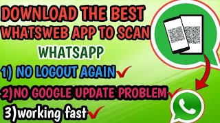 Whatsapp whatsweb whatscan working app for all andorid phones no google update problem no logout ✔