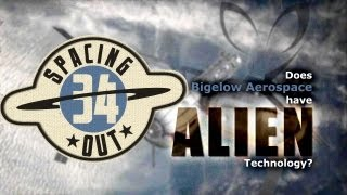 Does Bigelow Aerospace Have Alien Technology? - Spacing Out! Ep. 34