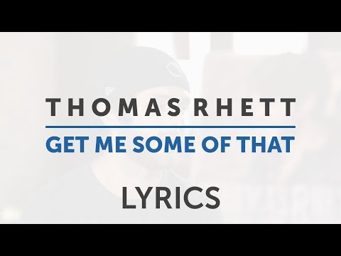 Thomas Rhett - Get Me Some Of That | Lyrics