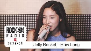 Rock On Live Session l Jelly Rocket - How Long
