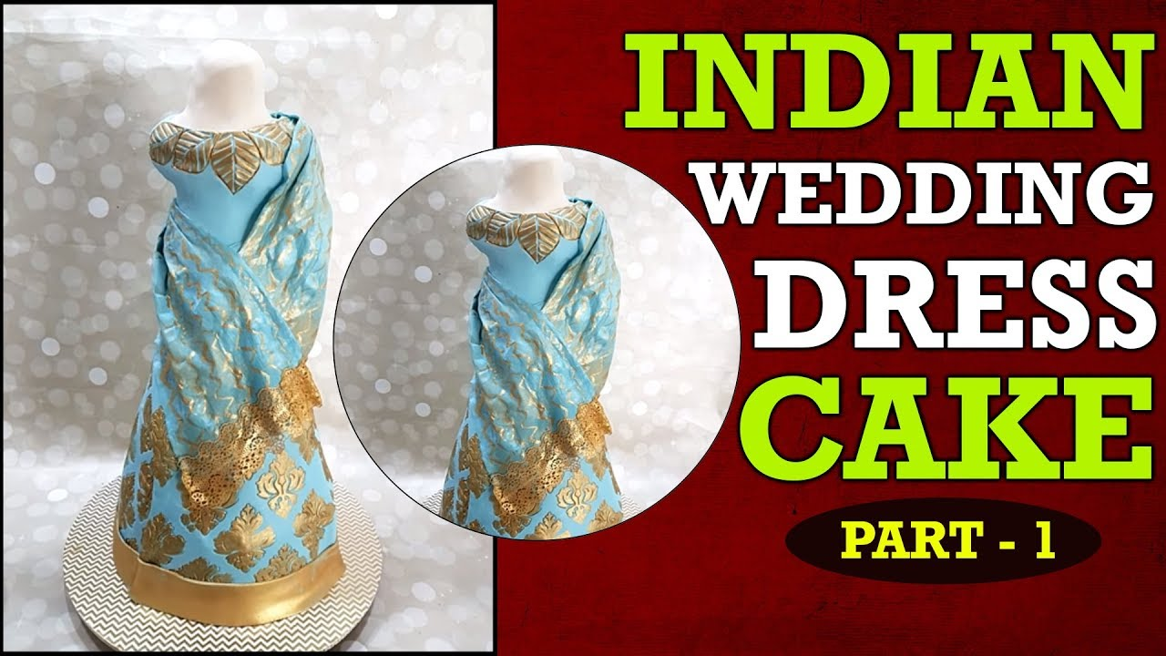 Indian Wedding Dress Cake PART 1 | Step By Step Wedding Dress Cakes ...