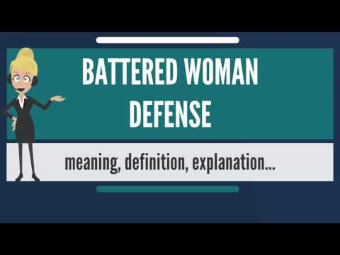 What is BATTERED WOMAN DEFENSE? What does BATTERED WOMAN DEFENSE mean?