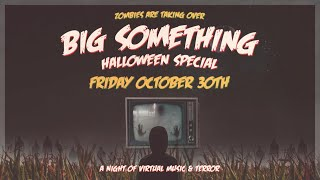 Big Something: Halloween Special Live 10/30/20