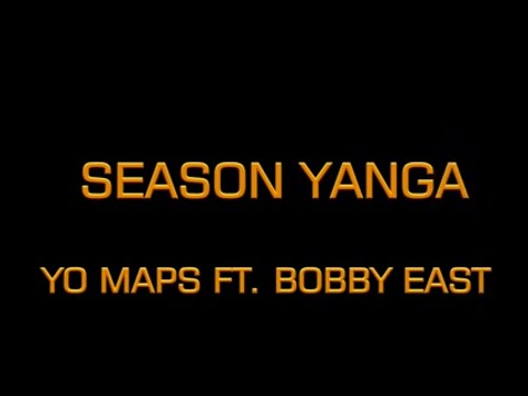 YO MAPS FTBOBBY EASTSEASON YANGA LYRICS + TRANSLATIONS2019
