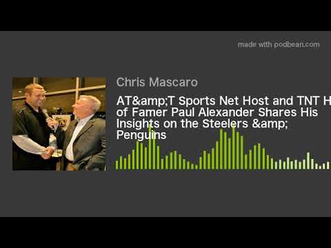 AT&T Sports Net Host and TNT Hall of Famer Paul Alexander Shares His Insights on the Steelers &a
