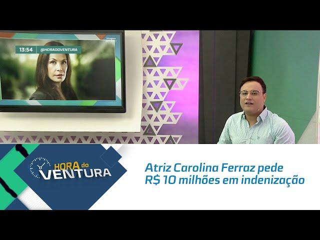 Atriz Carolina Ferraz pede 10 milhões de reais em indenização à Globo - Bloco 01
