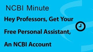 NCBI Minute: Hey Professors, Get Your Free Personal Assistant - an NCBI Account! thumbnail
