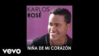 Karlos Rosé - Niña De Mi Corazón...