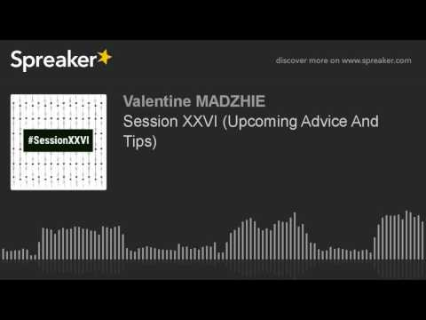 Session XXVI (Upcoming Advice And Tips) (made with Spreaker)