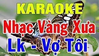 Karaoke Nhạc Vàng Bolero Trữ Tình Mới Nhất | Liên khúc Nhạc Sến Vợ Tôi | Trọng Hiếu