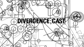 Divergence;Cast Episode 11: French Talk and Our Tastes In Anime