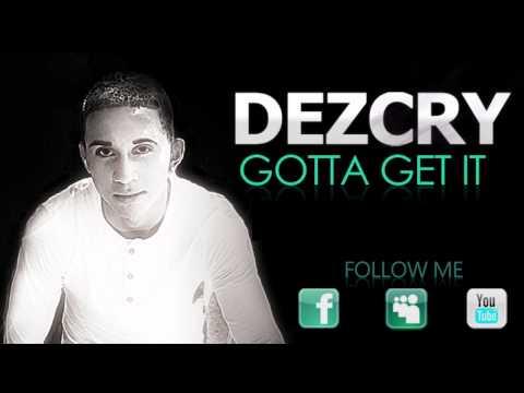Dezcry ft. 25toChrist - Gotta Get It (LYRICS + DOWNLOAD LINK) [HD]