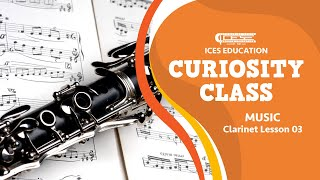 ICES Curiosity Class: Music Clarinet Lesson 03