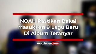 Download NOAH Pastikan Bakal Masukkan 9 Lagu Baru Di Album Teranyar Mp3