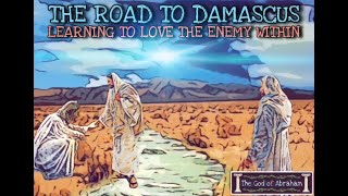 [PAUL & JESUS] The Road to Damascus: Learning to LOVE the Enemy WITHIN