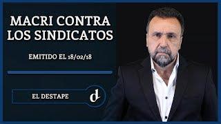Macri contra los sindicatos | El Destape con Roberto Navarro - 8º Emisión