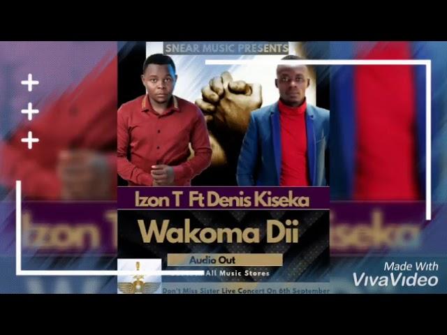 Izon T & Denis Kiseka - Wakoma Dii (New Ugandan Music 2019