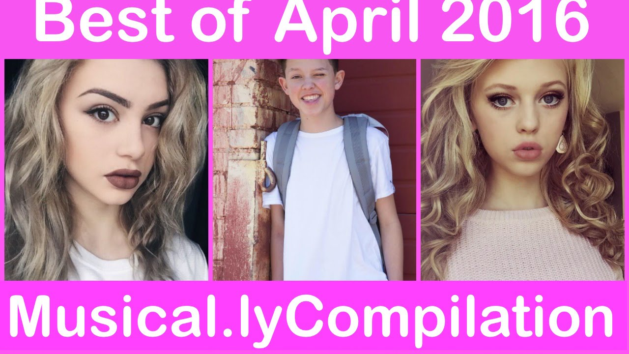 The Best Musical Ly Compilation Of April 2016 Top Musically Youtube