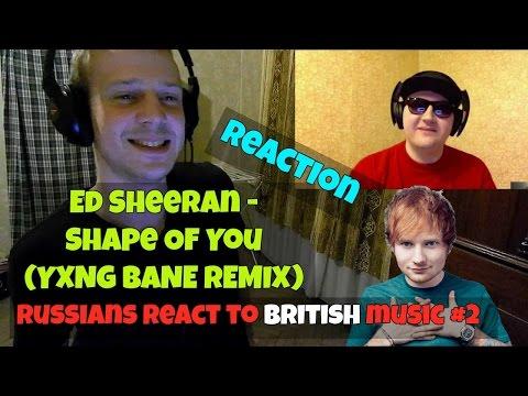 RUSSIANS REACT TO BRITISH MUSIC  Ed Sheeran  Shape Of You YXNG BANE REMIX REACTION