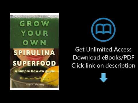 Download Grow Your Own Spirulina Superfood: A Simple How-To Guide PDF