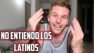 no entiendo por qué los latinos son así