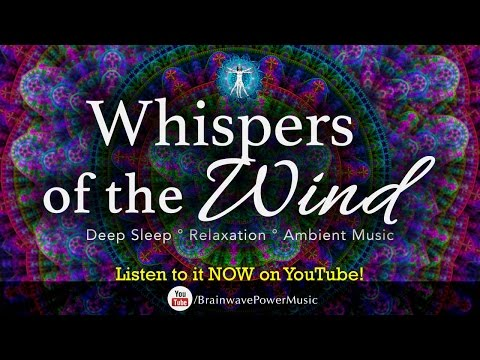 "Music for a Deep Sleep: ""Whispers of the Wind"" - Relaxation, Stress Relief, Soothing, Good Vibration"