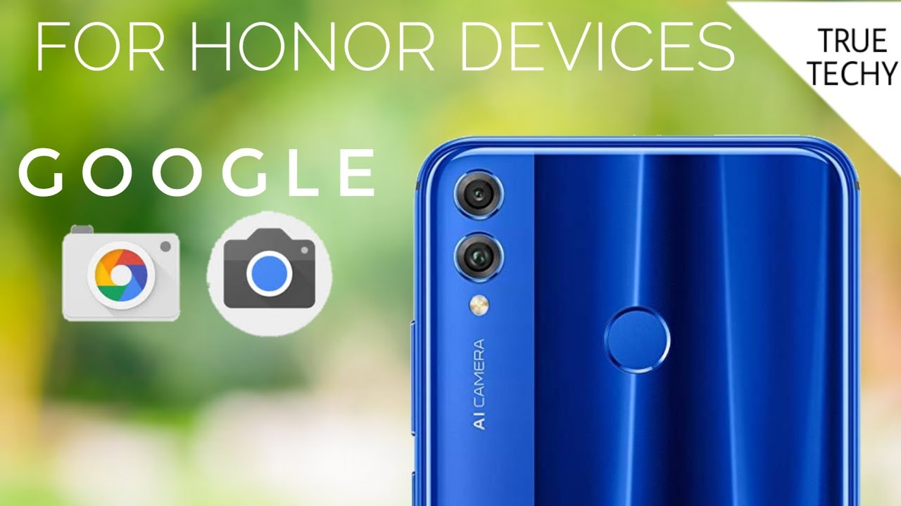 Honor 8X Google Camera,Gcam For All Huawei And Honor Devices,Without Root