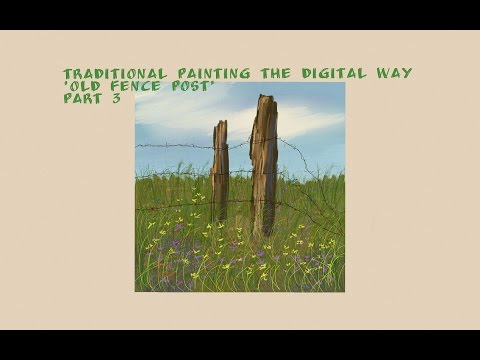 Traditional Painting the Digital Way: Old Fence Post-Part 3