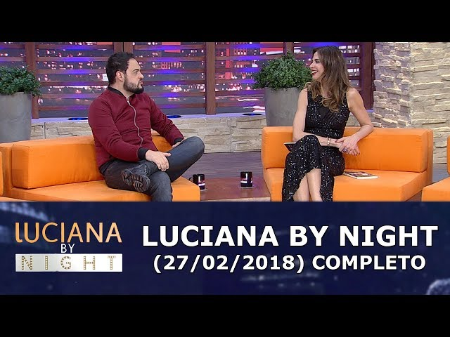 Luciana By Night (27/02/18) | Completo