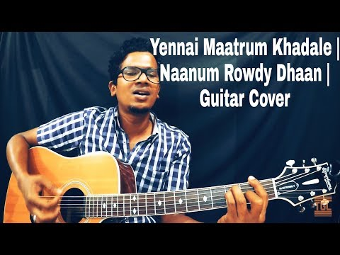 Yennai Maatrum Kadhale | Naanum Rowdy Dhaan | Isaac Thayil | Guitar Cover |Part-1 | Anirudh
