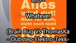Cro - Whatever (Brain Bug Vs ThomasKa - Dubstep - Elektro - Tekk - Remix)