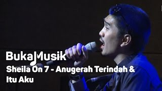 BukaMusik: Sheila on 7 - Anugerah Terindah & Itu Aku