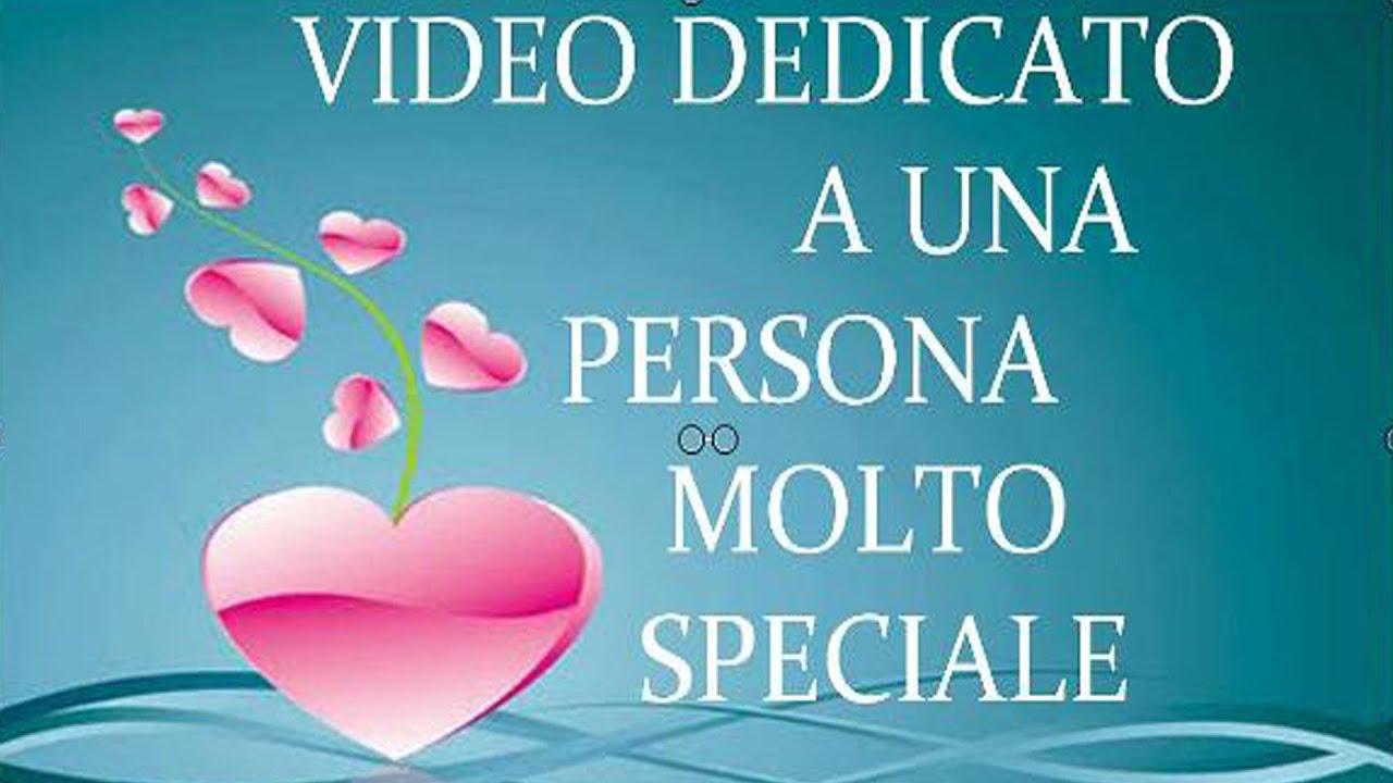 video dedicato a una persona molto speciale youtube