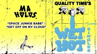 "Ma Holos - ""Space Junkie Babe""/""Get Off On My Cloud"""