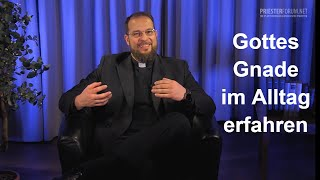 Erfährst du Gottes Gnade konkret im Alltag? (Thomas Gögele LC)