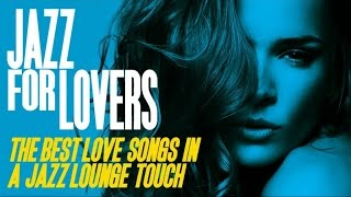 Jazz For Lovers - Love Songs Lounge Nu Acid Jazz Chilled Romantic Dinner Music HQ