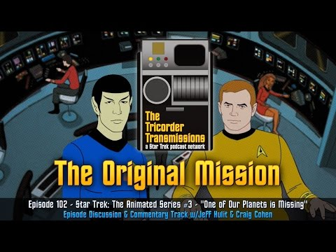 The Tricorder Transmissions (ep102) - Star Trek : The Animated Series #3 - One Of Our Planets...