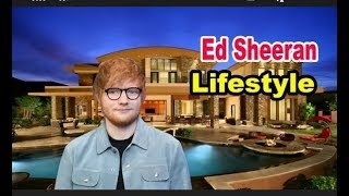 Ed Sheeran - Lifestyle, Girlfriend, Family, Net worth, House, Car, Age, Biography 2019|Enter10 Only