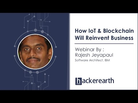 How IoT & Blockchain Will Reinvent Business | Hackerearth Webinar