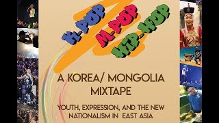 K-Pop, M-Pop, Hip-Hop: Korea-Mongolia Mixtape--Youth, Expression, & Nationalism