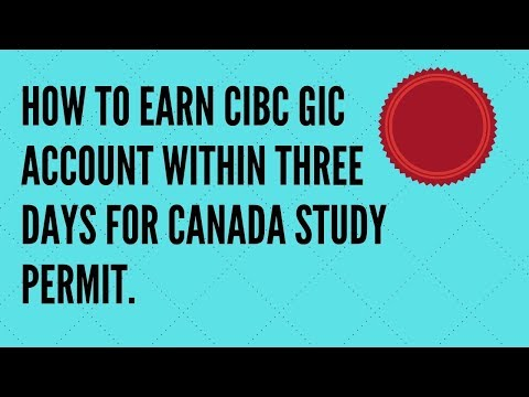 HOW TO EARN CIBC GIC ACCOUNT WITHIN THREE DAYS FOR CANADA STUDY PERMIT